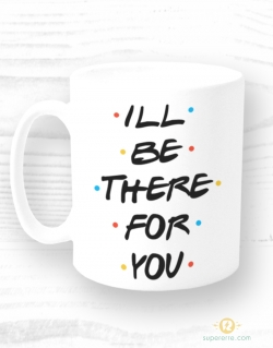 "Taza ""Friends-I'll be there for you"""